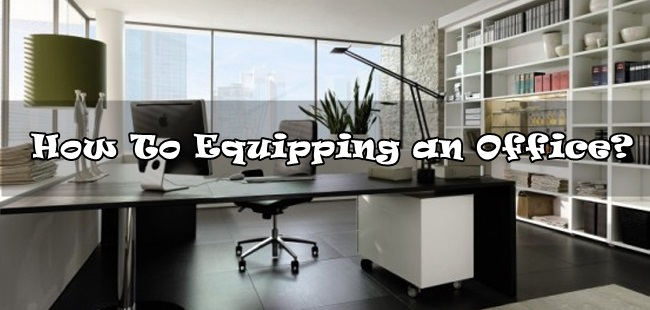 How To Equipping an Office?