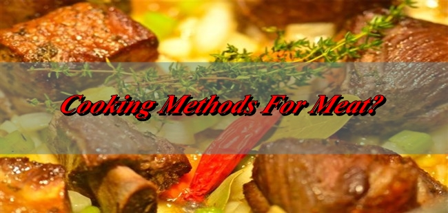 What's The Cooking Method For Meat?