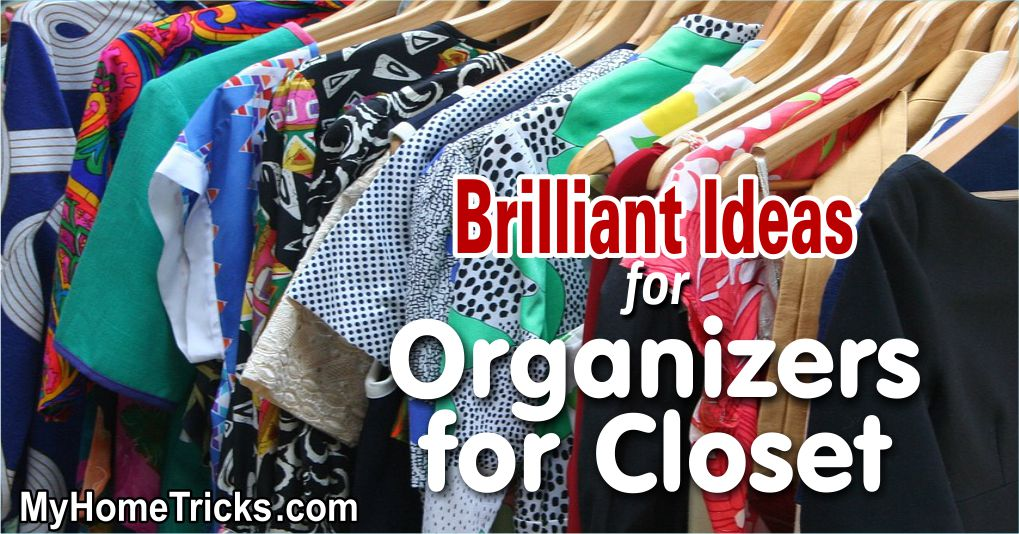 Brilliant Ideas for Organizers for Closet