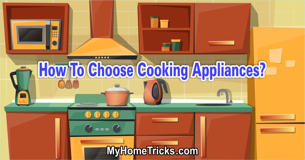 How To Choose Cooking Appliances 1