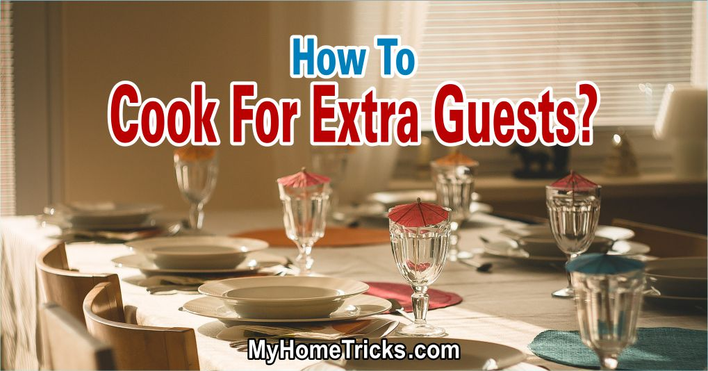 How To Cook For Extra Guests?