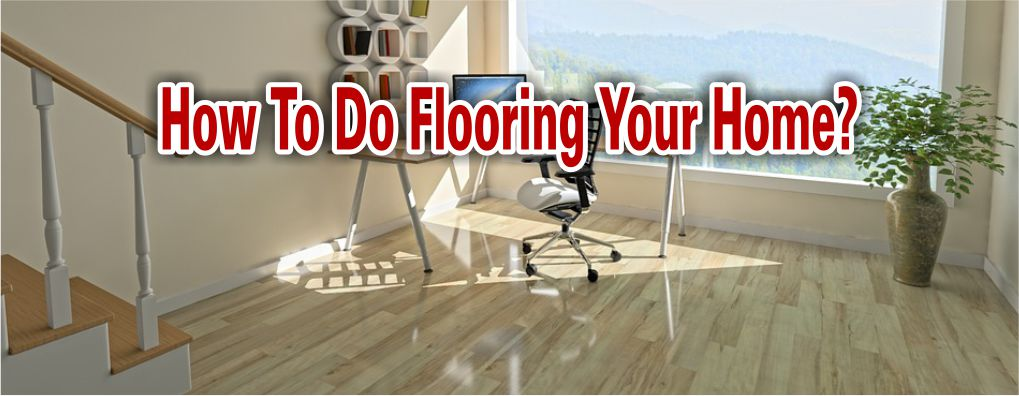 How To Do Flooring Your Home 2