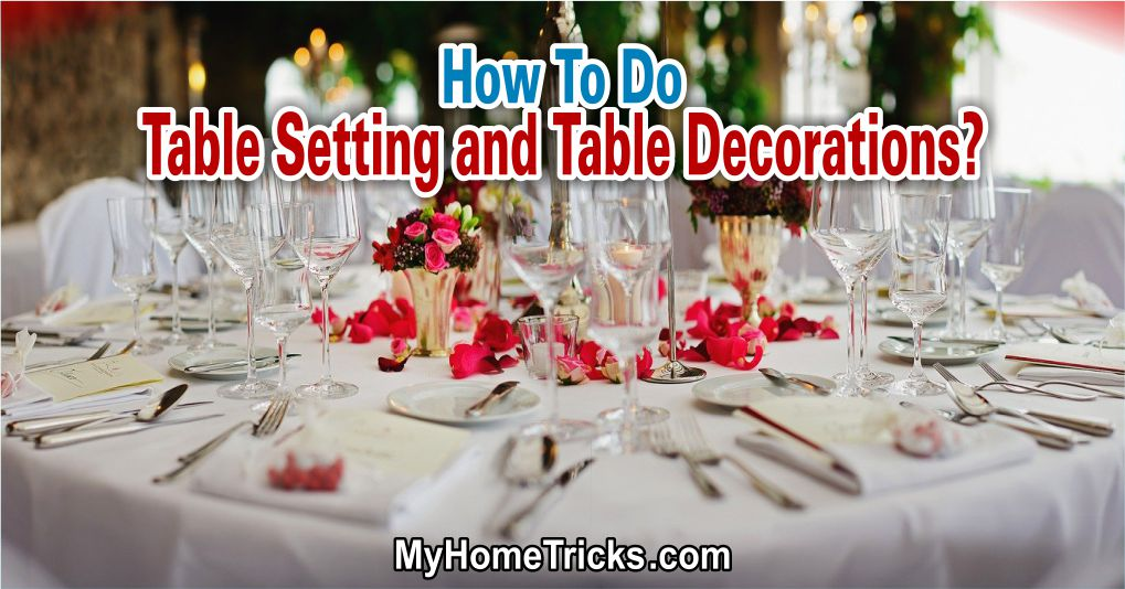 How To Do Table Setting and Table Decorations?