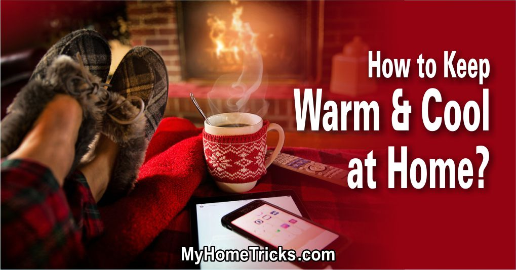 How To Keep Warm and Keep Cool At Home?