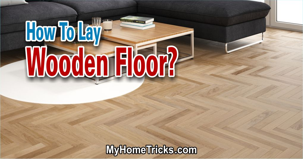 How To Lay Wooden Floor?