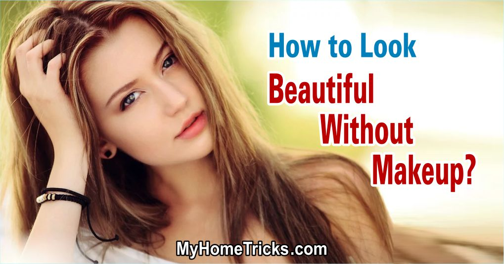 How to Look Beautiful Without Makeup