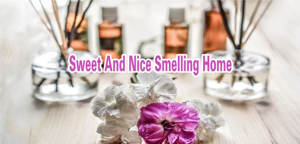 For Sweet And Nice Smelling Home